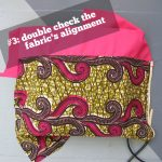 #3: double check the fabric's alignment.